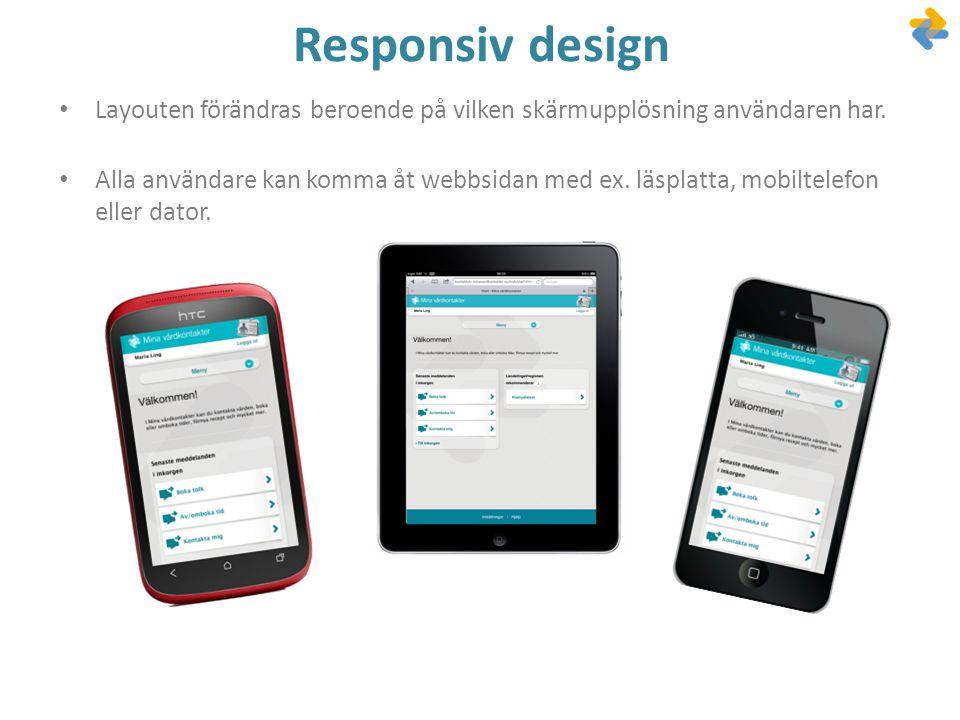 • Layouten förändras beroende på vilken skärmupplösning användaren har. • Alla användare kan komma åt webbsidan med ex. läsplatta, mobiltelefon eller