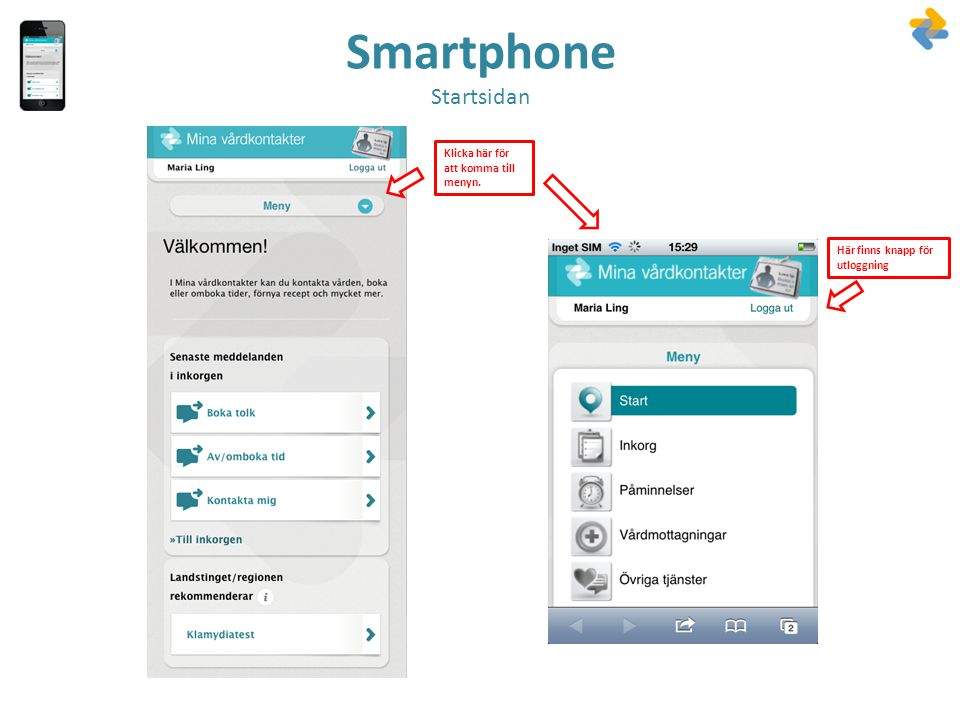 Smartphone Startsidan Klicka här för att komma till menyn. Här finns knapp för utloggning
