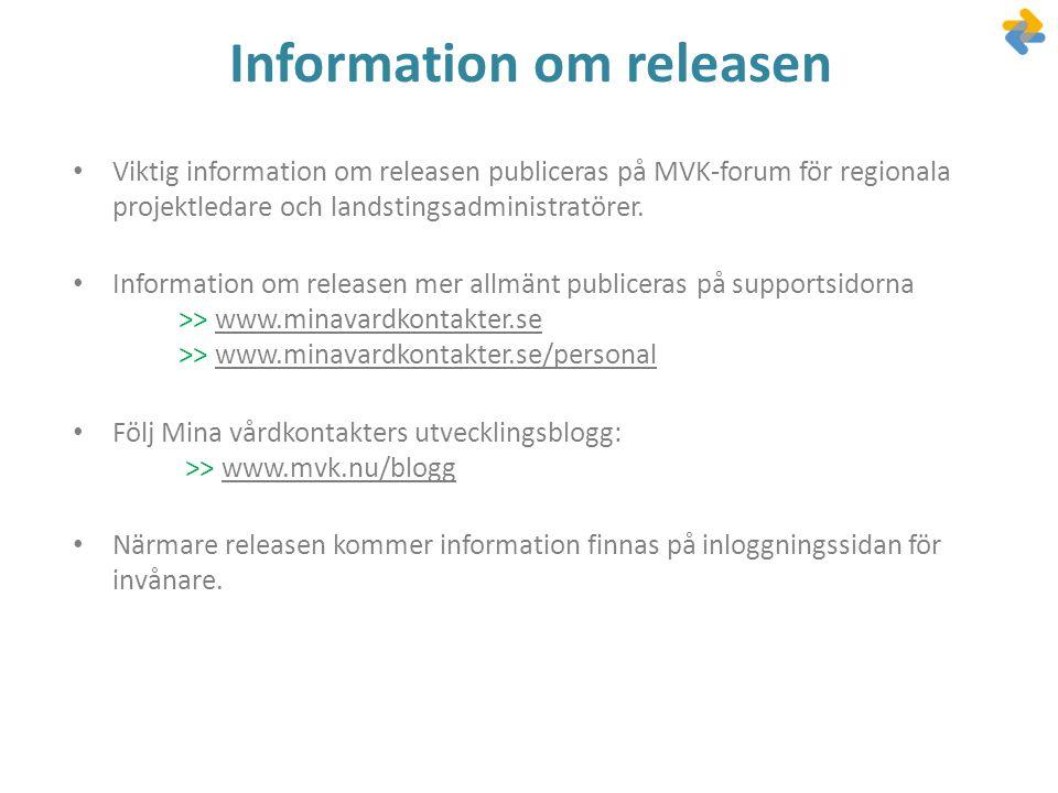 Information om releasen • Viktig information om releasen publiceras på MVK-forum för regionala projektledare och landstingsadministratörer. • Informat