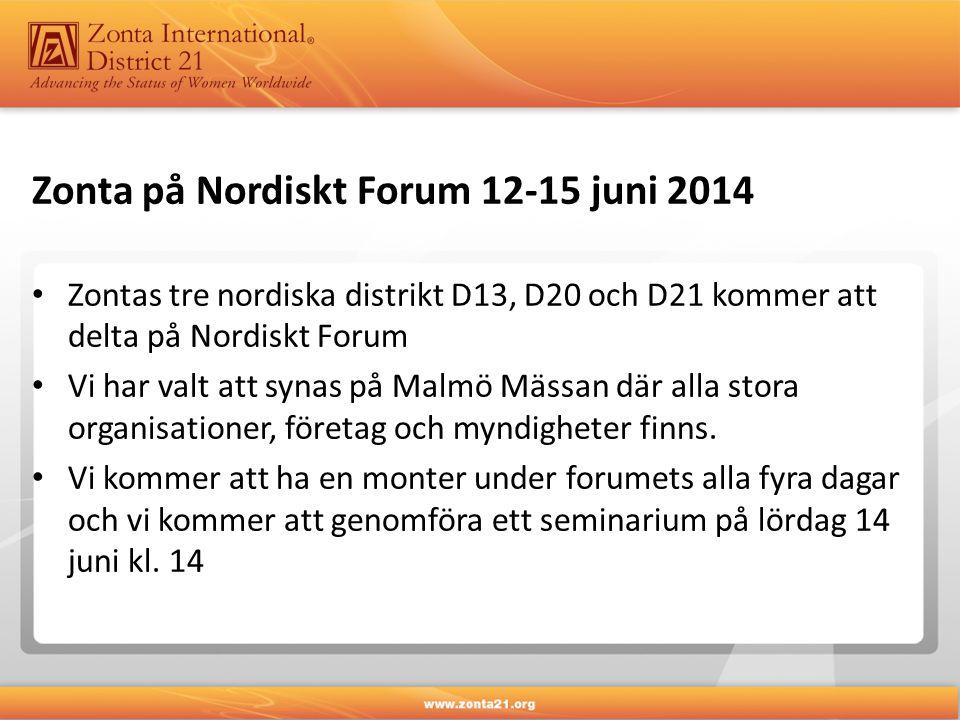 Zonta på Nordiskt Forum 12-15 juni 2014 • Zontas tre nordiska distrikt D13, D20 och D21 kommer att delta på Nordiskt Forum • Vi har valt att synas på Malmö Mässan där alla stora organisationer, företag och myndigheter finns.