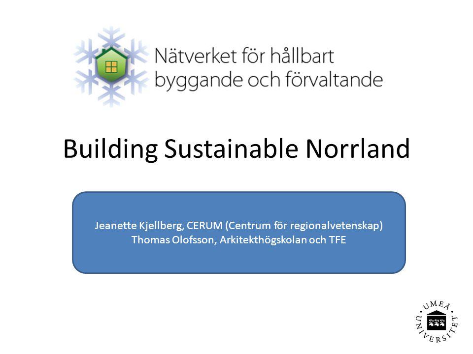 Building Sustainable Norrland • Huvudprojekt • Innehåller ett antal delprojekt • Ansökan till Tillväxtverket för Mål 2 den 14 juni • Medfinansiering sökt hos bl a Region Västerbotten och Umeå kommun • Projektstart 1 januari 2011 • Projektslut 31 december 2013