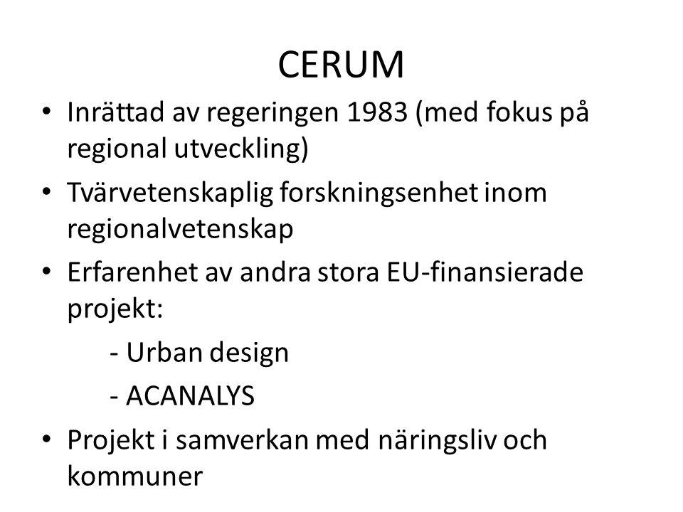 CERUM • Inrättad av regeringen 1983 (med fokus på regional utveckling) • Tvärvetenskaplig forskningsenhet inom regionalvetenskap • Erfarenhet av andra
