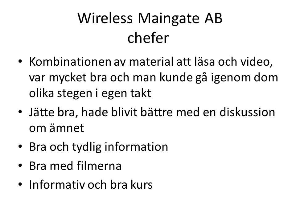 Wireless Maingate AB chefer • Kombinationen av material att läsa och video, var mycket bra och man kunde gå igenom dom olika stegen i egen takt • Jätte bra, hade blivit bättre med en diskussion om ämnet • Bra och tydlig information • Bra med filmerna • Informativ och bra kurs