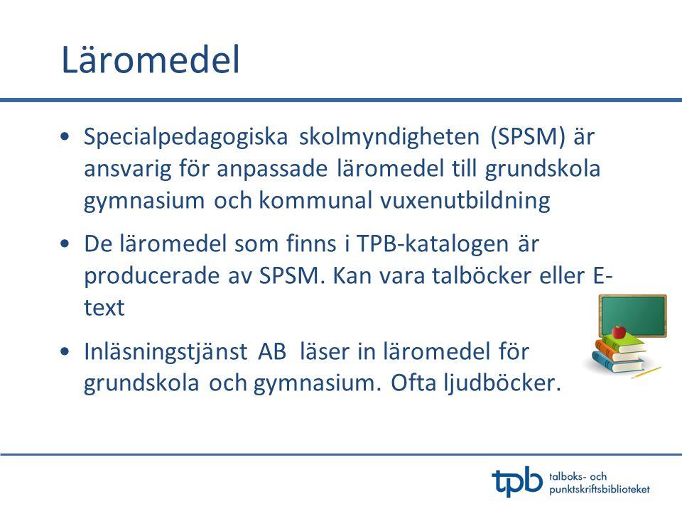 Läromedel •Specialpedagogiska skolmyndigheten (SPSM) är ansvarig för anpassade läromedel till grundskola gymnasium och kommunal vuxenutbildning •De läromedel som finns i TPB-katalogen är producerade av SPSM.
