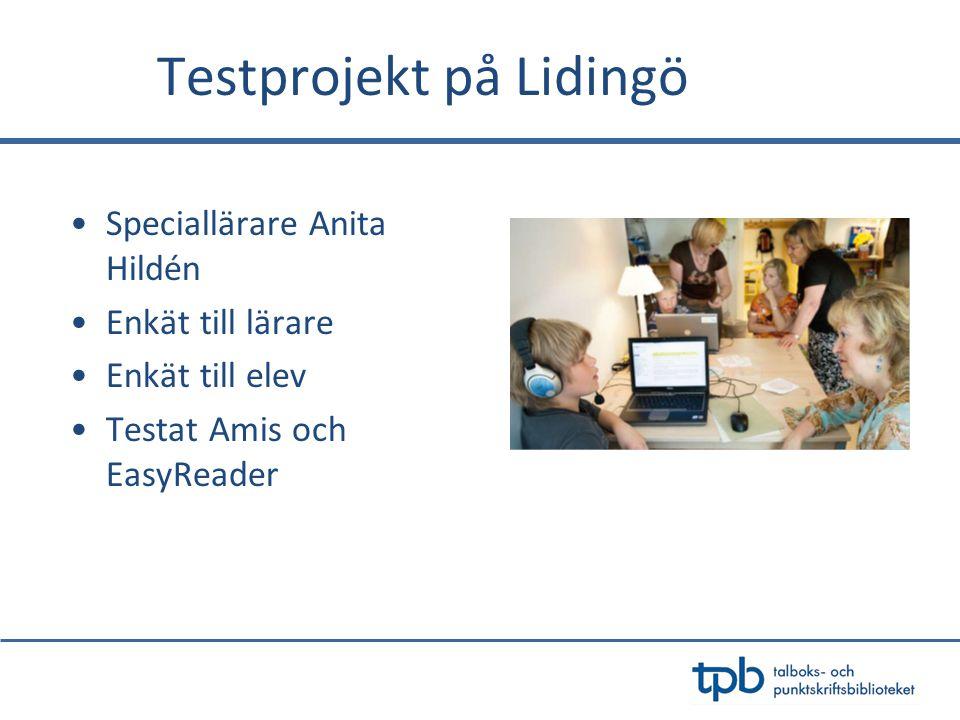 Testprojekt på Lidingö •Speciallärare Anita Hildén •Enkät till lärare •Enkät till elev •Testat Amis och EasyReader