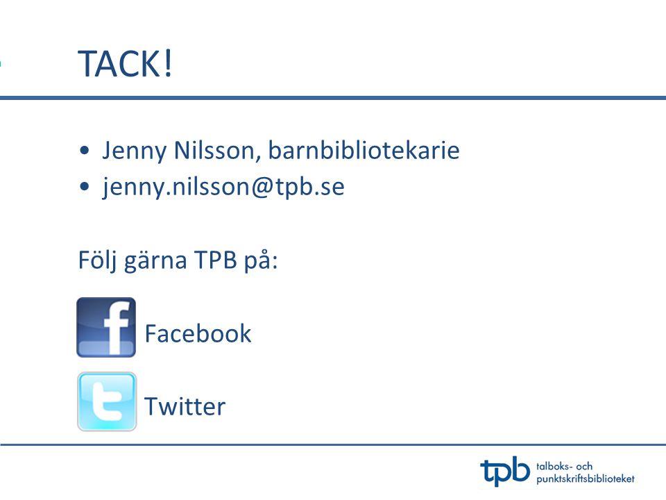 •Jenny Nilsson, barnbibliotekarie •jenny.nilsson@tpb.se Följ gärna TPB på: Facebook Twitter TACK!