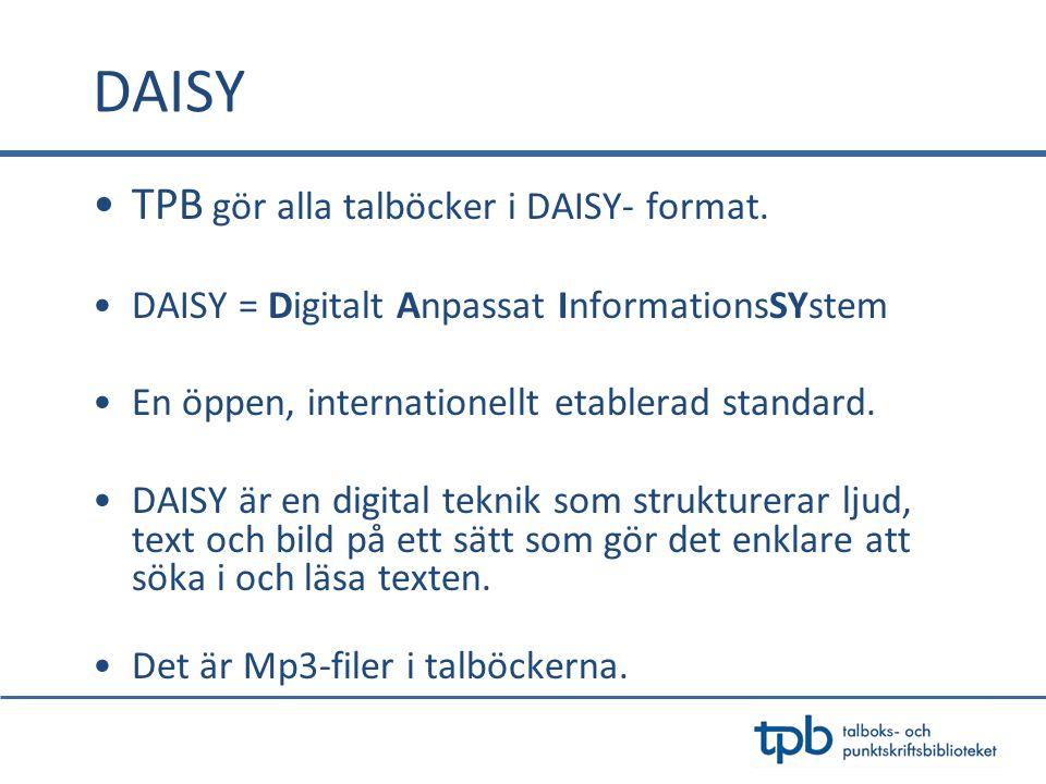 DAISY •TPB gör alla talböcker i DAISY- format.