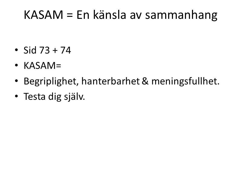 KASAM = En känsla av sammanhang • Sid 73 + 74 • KASAM= • Begriplighet, hanterbarhet & meningsfullhet. • Testa dig själv.