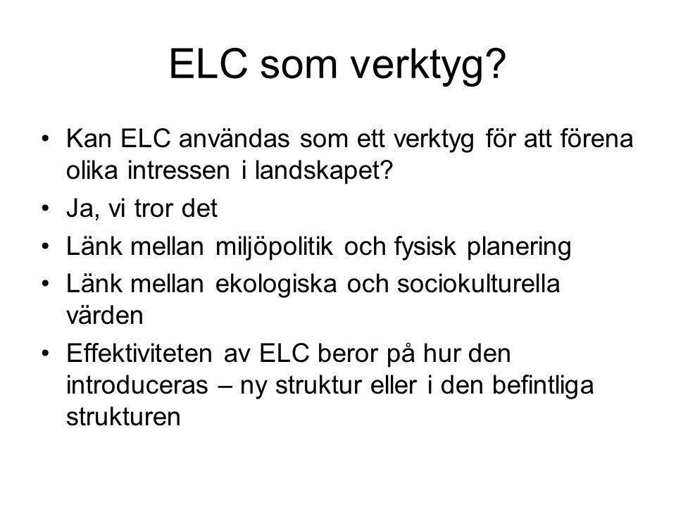 ELC som verktyg? •Kan ELC användas som ett verktyg för att förena olika intressen i landskapet? •Ja, vi tror det •Länk mellan miljöpolitik och fysisk