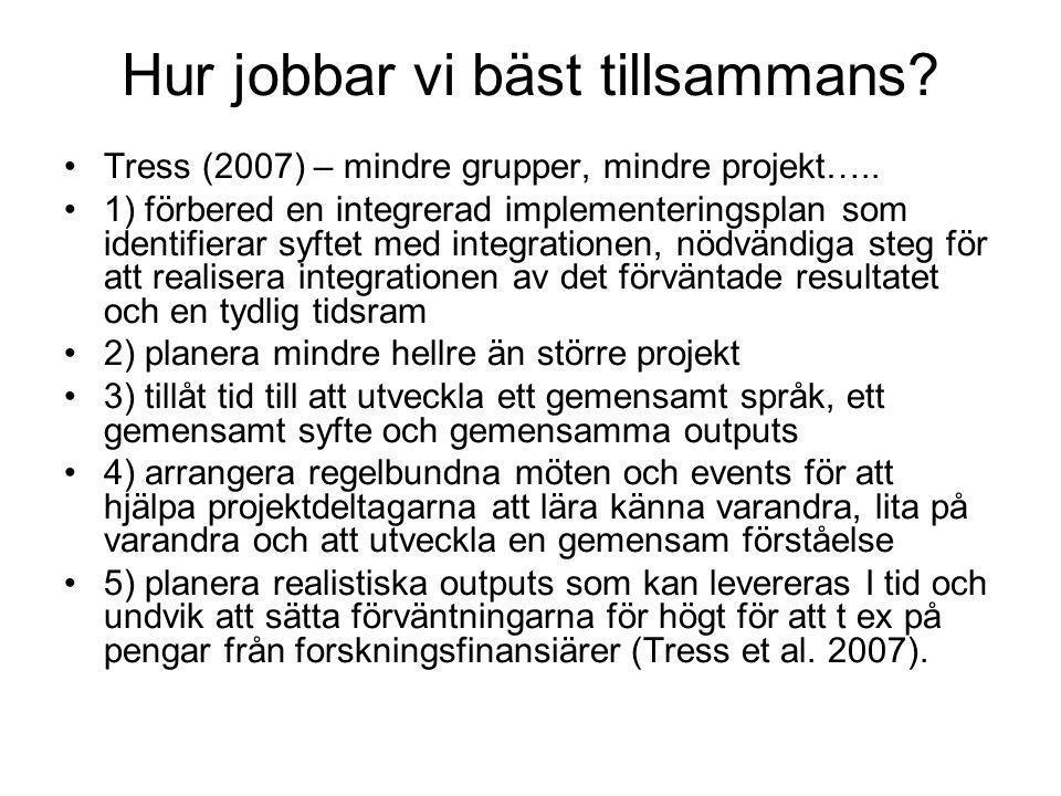 Hur jobbar vi bäst tillsammans? •Tress (2007) – mindre grupper, mindre projekt….. •1) förbered en integrerad implementeringsplan som identifierar syft