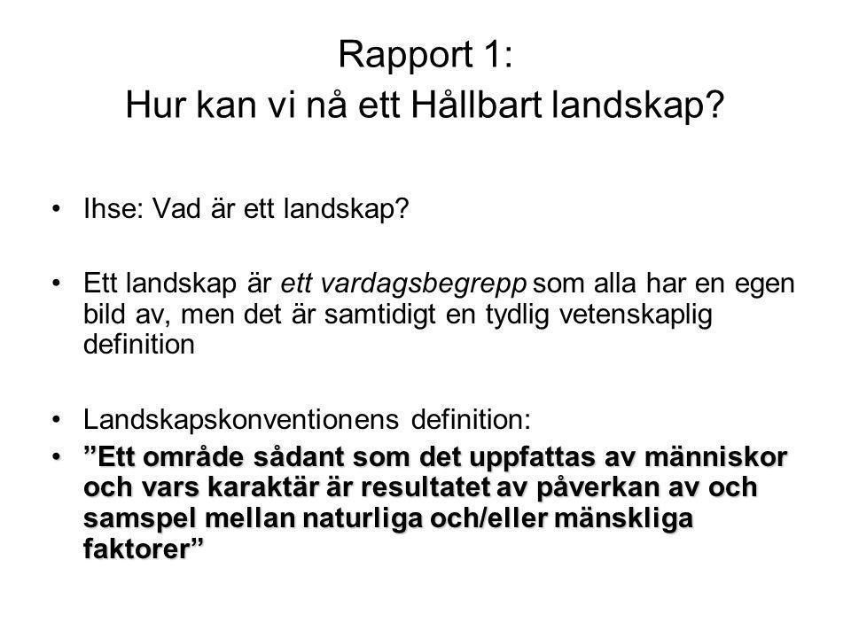 Rapport 1: Hur kan vi nå ett Hållbart landskap? •Ihse: Vad är ett landskap? •Ett landskap är ett vardagsbegrepp som alla har en egen bild av, men det