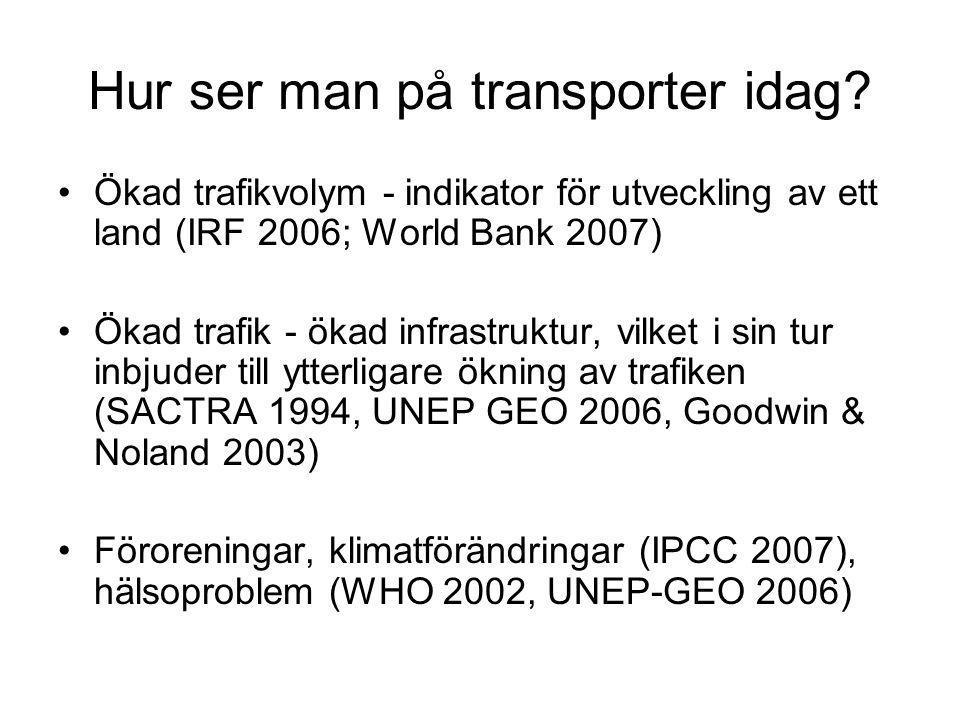 Hur ser man på transporter idag? •Ökad trafikvolym - indikator för utveckling av ett land (IRF 2006; World Bank 2007) •Ökad trafik - ökad infrastruktu