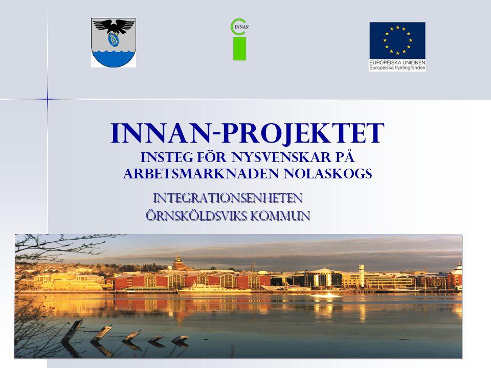 INNAN-Projektet Insteg för Nysvenskar på Arbetsmarknaden Nolaskogs Integrationsenheten Örnsköldsviks kommun