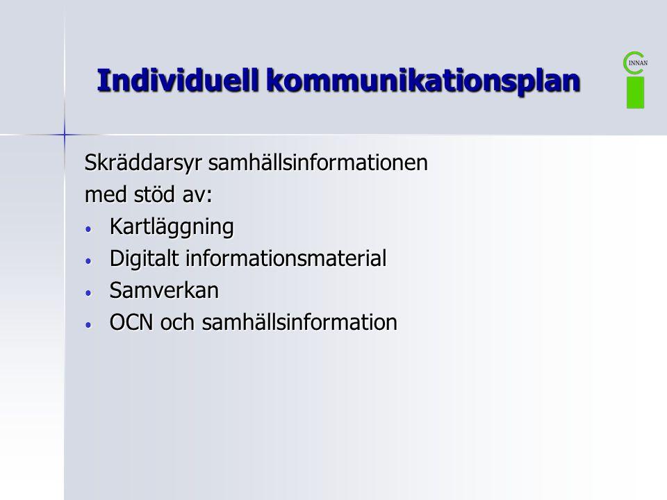 Individuell kommunikationsplan Individuell kommunikationsplan Skräddarsyr samhällsinformationen med stöd av: • Kartläggning • Digitalt informationsmaterial • Samverkan • OCN och samhällsinformation