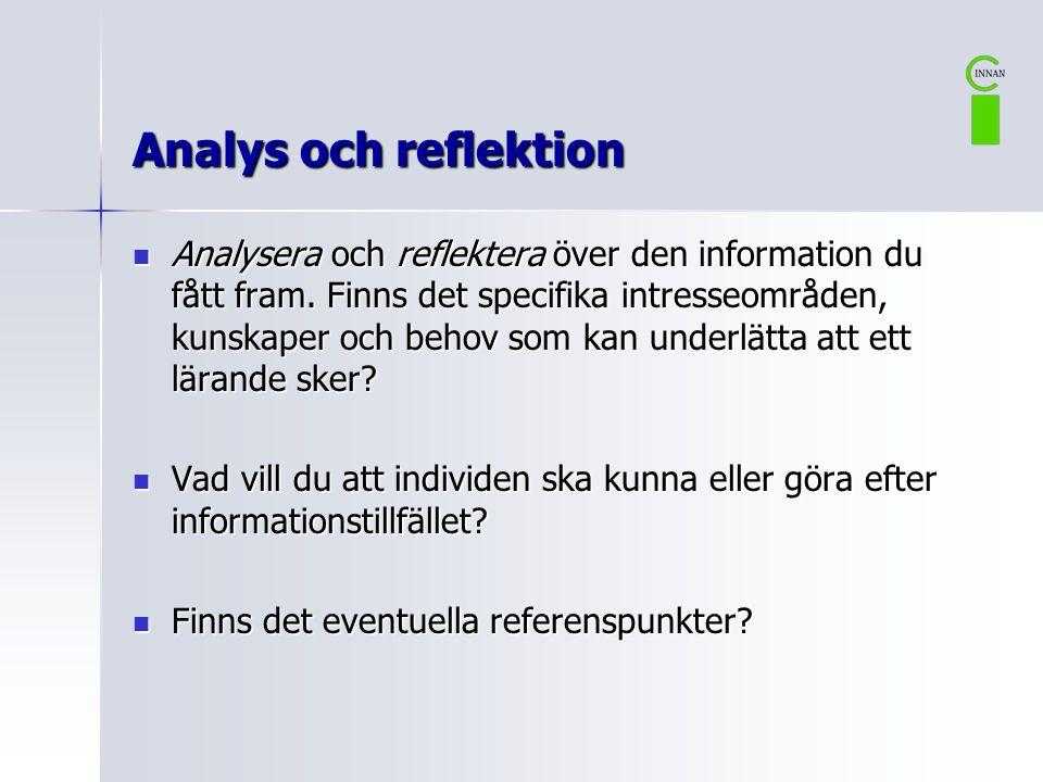 Analys och reflektion  Analysera och reflektera över den information du fått fram. Finns det specifika intresseområden, kunskaper och behov som kan u