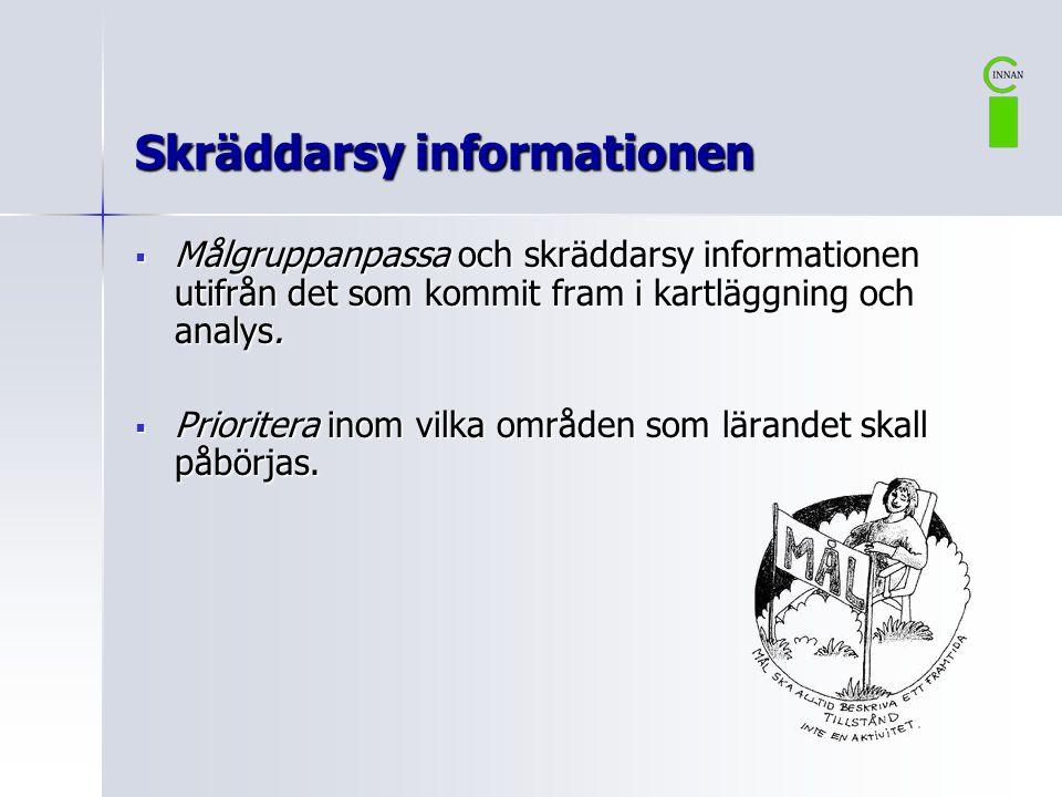 Skräddarsy informationen  Målgruppanpassa och skräddarsy informationen utifrån det som kommit fram i kartläggning och analys.  Prioritera inom vilka