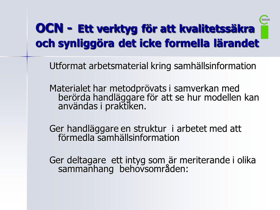 OCN - Ett verktyg för att kvalitetssäkra och synliggöra det icke formella lärandet Utformat arbetsmaterial kring samhällsinformation Materialet har metodprövats i samverkan med berörda handläggare för att se hur modellen kan användas i praktiken.