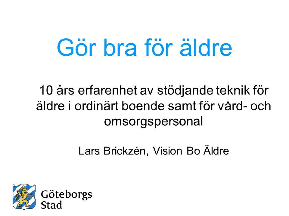 Gör bra för äldre 10 års erfarenhet av stödjande teknik för äldre i ordinärt boende samt för vård- och omsorgspersonal Lars Brickzén, Vision Bo Äldre