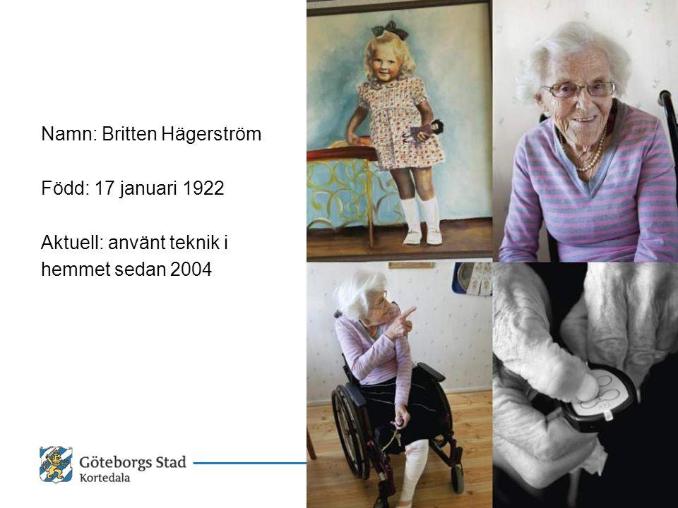 Namn: Britten Hägerström Född: 17 januari 1922 Aktuell: använt teknik i hemmet sedan 2004 15 oktober 2009