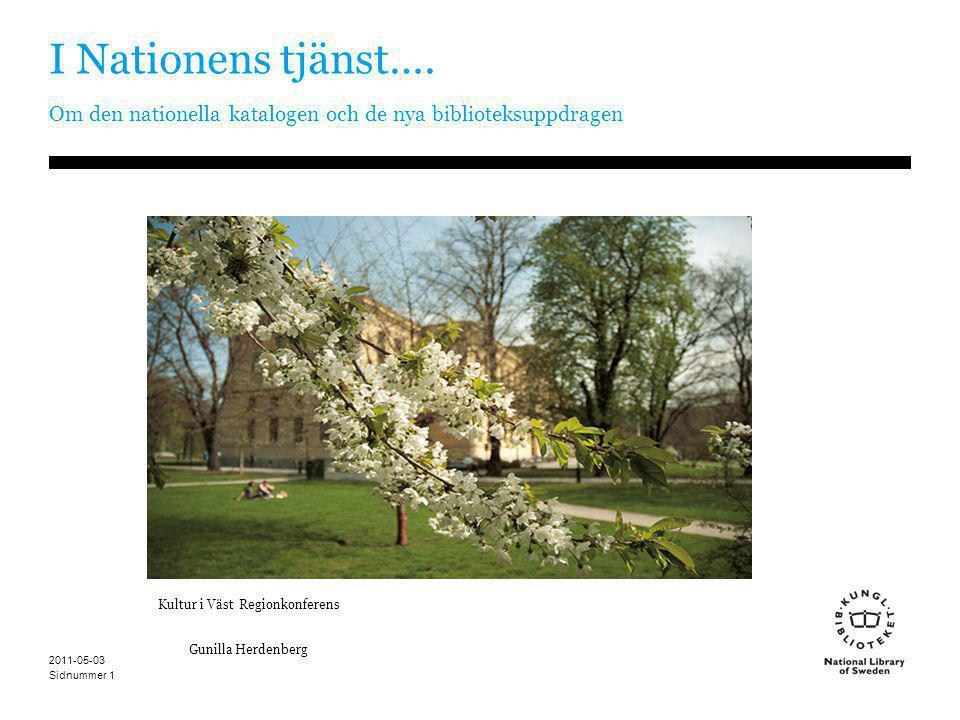 Sidnummer 2011-05-03 1 I Nationens tjänst…. Om den nationella katalogen och de nya biblioteksuppdragen Kultur i Väst Regionkonferens Gunilla Herdenber