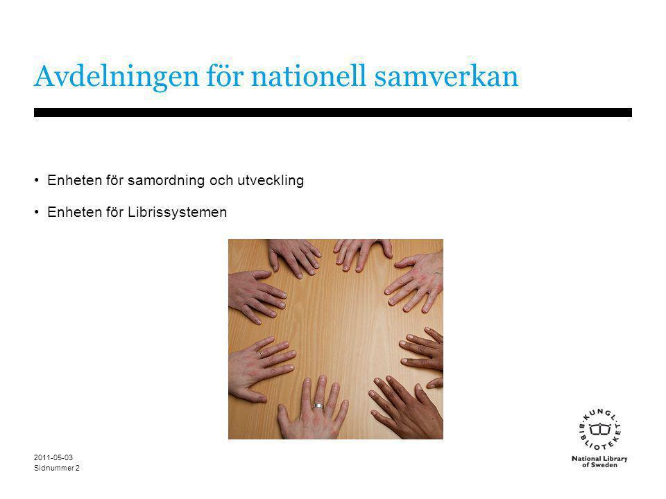 Sidnummer 2011-05-03 2 Avdelningen för nationell samverkan •Enheten för samordning och utveckling •Enheten för Librissystemen