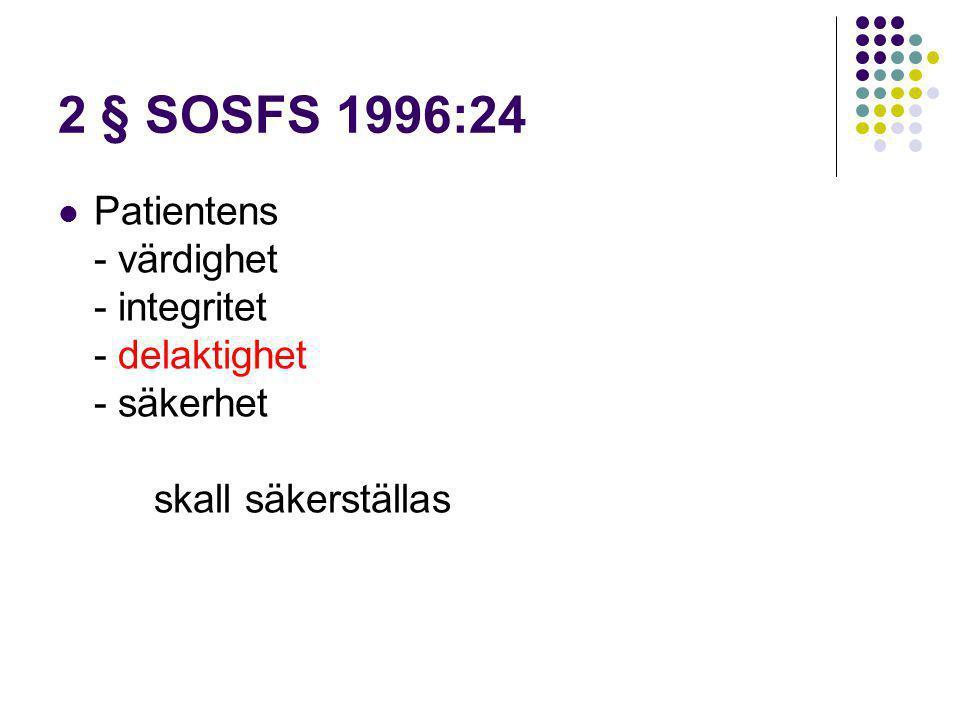 2 § SOSFS 1996:24  Patientens - värdighet - integritet - delaktighet - säkerhet skall säkerställas