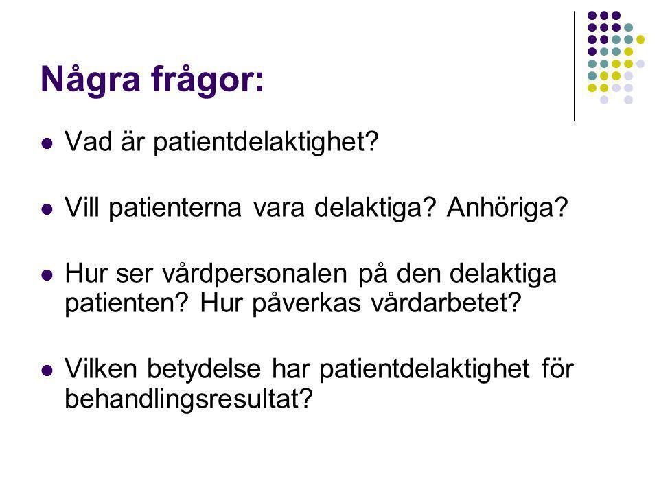 Några frågor:  Vad är patientdelaktighet. Vill patienterna vara delaktiga.