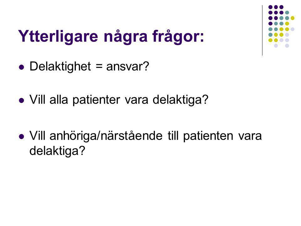 Ytterligare några frågor:  Delaktighet = ansvar. Vill alla patienter vara delaktiga.