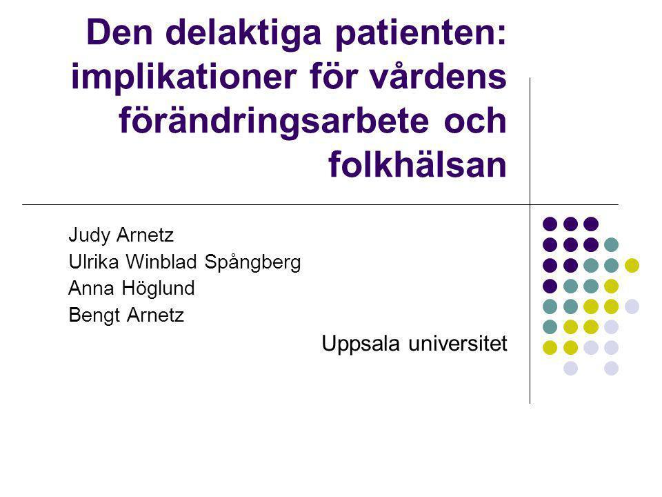 Den delaktiga patienten: implikationer för vårdens förändringsarbete och folkhälsan Judy Arnetz Ulrika Winblad Spångberg Anna Höglund Bengt Arnetz Uppsala universitet