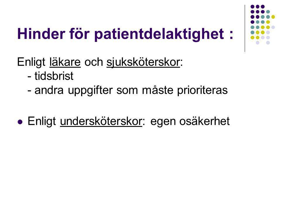 Hinder för patientdelaktighet : Enligt läkare och sjuksköterskor: - tidsbrist - andra uppgifter som måste prioriteras  Enligt undersköterskor: egen osäkerhet