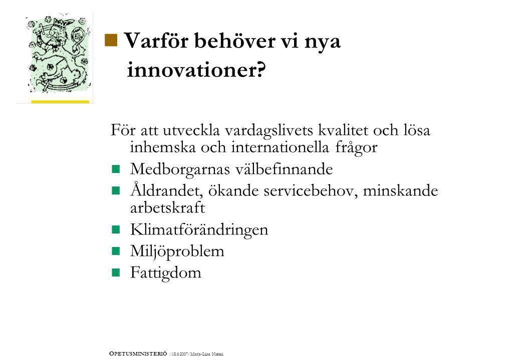 O PETUSMINISTERIÖ /18.6.2007/Marja-Liisa Niemi.  Varför behöver vi nya innovationer.
