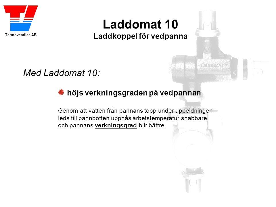 Termoventiler AB Laddomat 10 Laddkoppel för vedpanna höjs verkningsgraden på vedpannan Genom att vatten från pannans topp under uppeldningen leds till pannbotten uppnås arbetstemperatur snabbare och pannans verkningsgrad blir bättre.