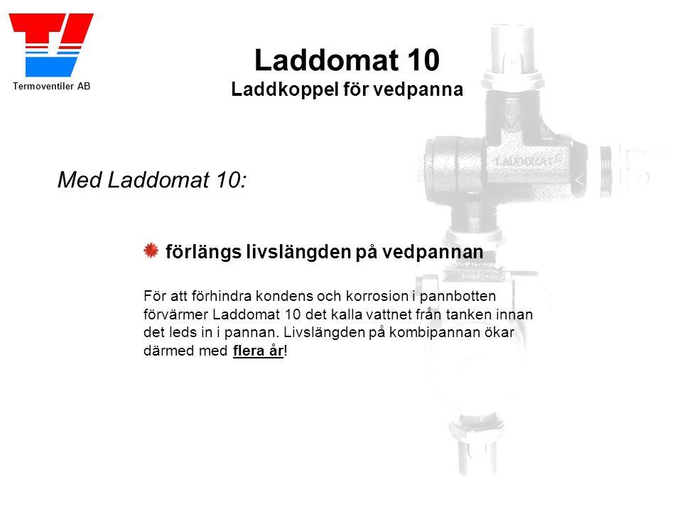 Termoventiler AB Laddomat 10 Laddkoppel för vedpanna förlängs livslängden på vedpannan För att förhindra kondens och korrosion i pannbotten förvärmer Laddomat 10 det kalla vattnet från tanken innan det leds in i pannan.