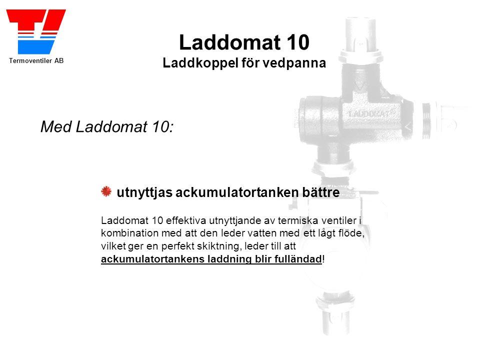 Termoventiler AB Laddomat 10 Laddkoppel för vedpanna utnyttjas ackumulatortanken bättre Laddomat 10 effektiva utnyttjande av termiska ventiler i kombination med att den leder vatten med ett lågt flöde, vilket ger en perfekt skiktning, leder till att ackumulatortankens laddning blir fulländad.