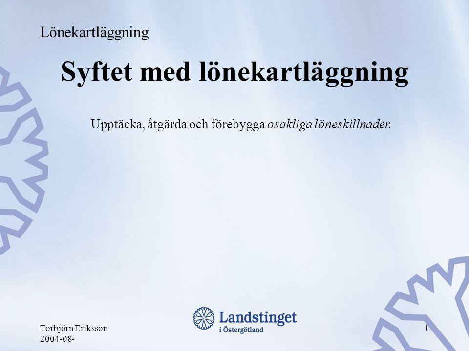 Torbjörn Eriksson 2004-08- 1 Syftet med lönekartläggning Upptäcka, åtgärda och förebygga osakliga löneskillnader. Lönekartläggning