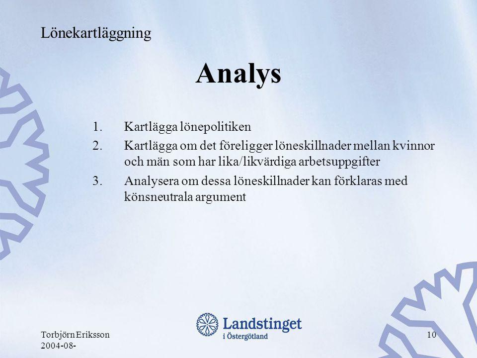 Torbjörn Eriksson 2004-08- 10 Analys 1.Kartlägga lönepolitiken 2.Kartlägga om det föreligger löneskillnader mellan kvinnor och män som har lika/likvär