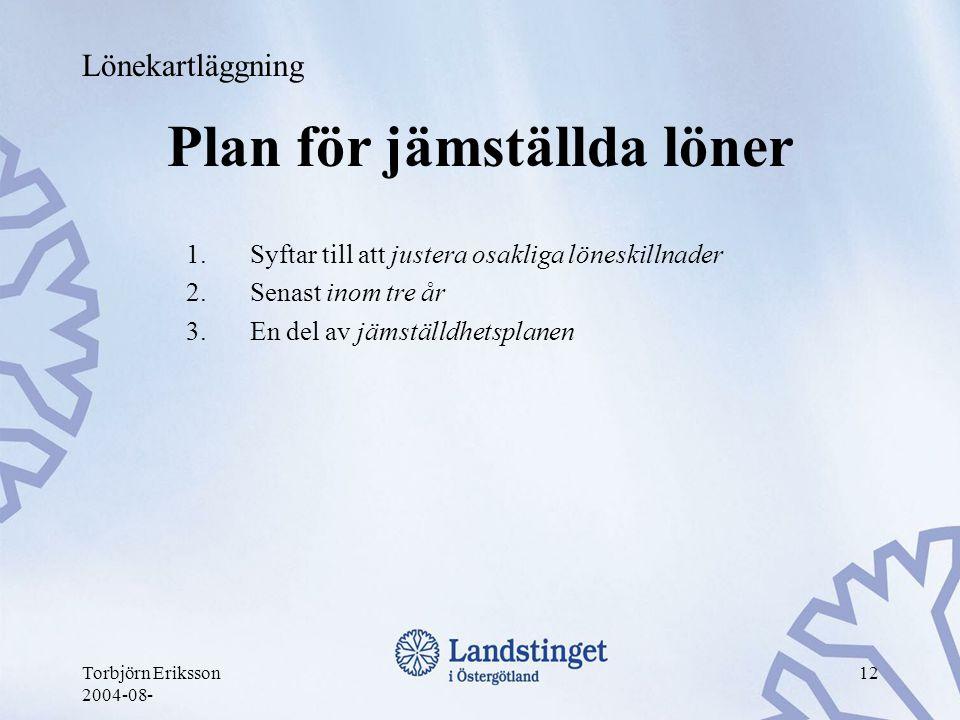 Torbjörn Eriksson 2004-08- 12 Plan för jämställda löner 1.Syftar till att justera osakliga löneskillnader 2.Senast inom tre år 3.En del av jämställdhe
