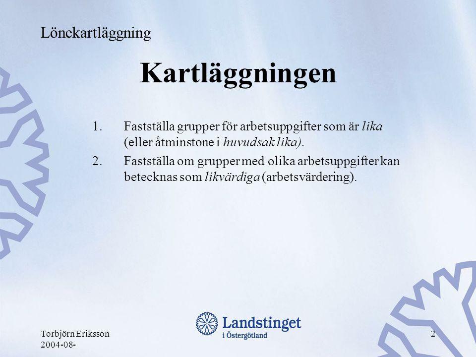 Torbjörn Eriksson 2004-08- 2 Kartläggningen 1.Fastställa grupper för arbetsuppgifter som är lika (eller åtminstone i huvudsak lika). 2.Fastställa om g