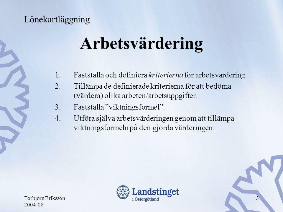 Torbjörn Eriksson 2004-08- 3 Arbetsvärdering 1.Fastställa och definiera kriterierna för arbetsvärdering. 2.Tillämpa de definierade kriterierna för att