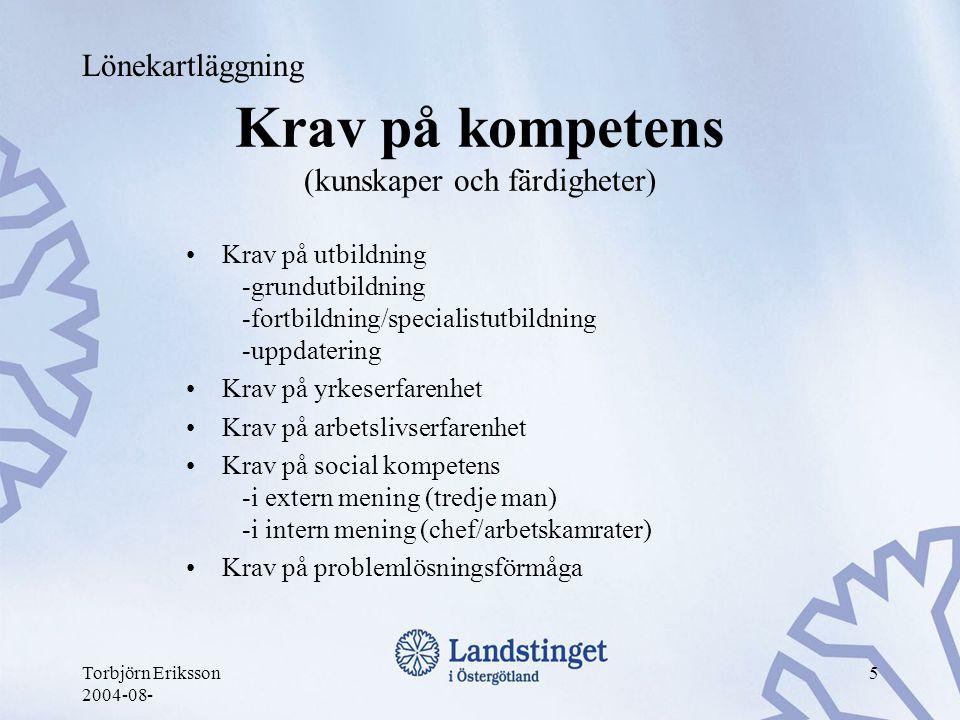 Torbjörn Eriksson 2004-08- 5 Krav på kompetens (kunskaper och färdigheter) •Krav på utbildning -grundutbildning -fortbildning/specialistutbildning -up