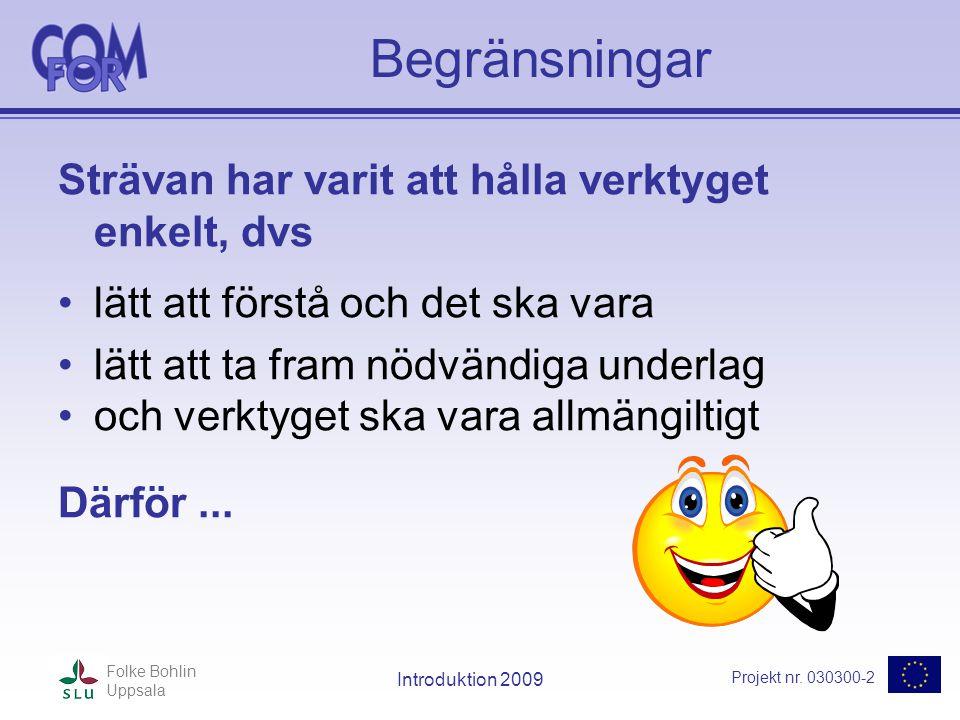 Projekt nr. 030300-2 Folke Bohlin Uppsala Introduktion 2009 Begränsningar Strävan har varit att hålla verktyget enkelt, dvs •lätt att förstå och det s