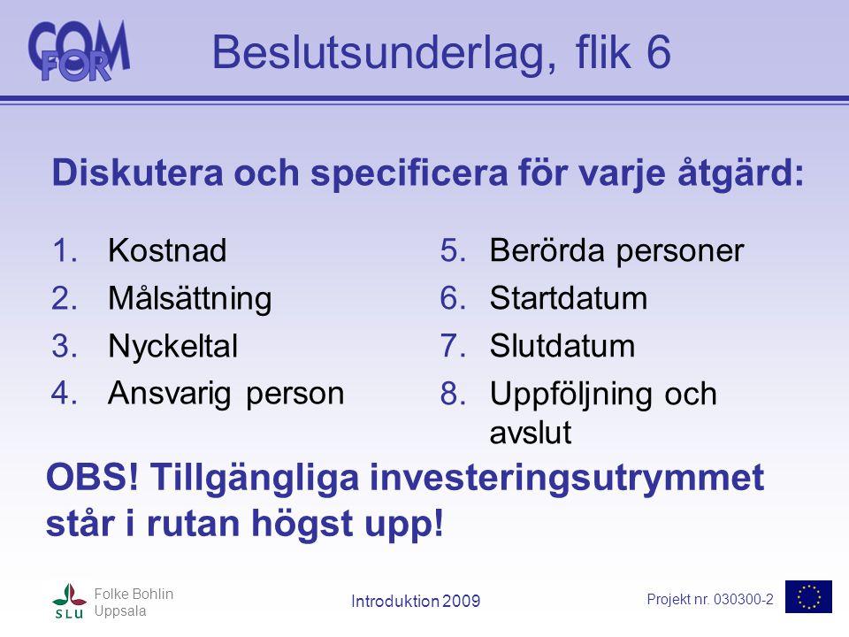 Projekt nr. 030300-2 Folke Bohlin Uppsala Introduktion 2009 Beslutsunderlag, flik 6 Diskutera och specificera för varje åtgärd: 1.Kostnad 2.Målsättnin