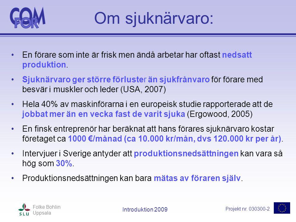 Projekt nr. 030300-2 Folke Bohlin Uppsala Introduktion 2009 Om sjuknärvaro: •En förare som inte är frisk men ändå arbetar har oftast nedsatt produktio