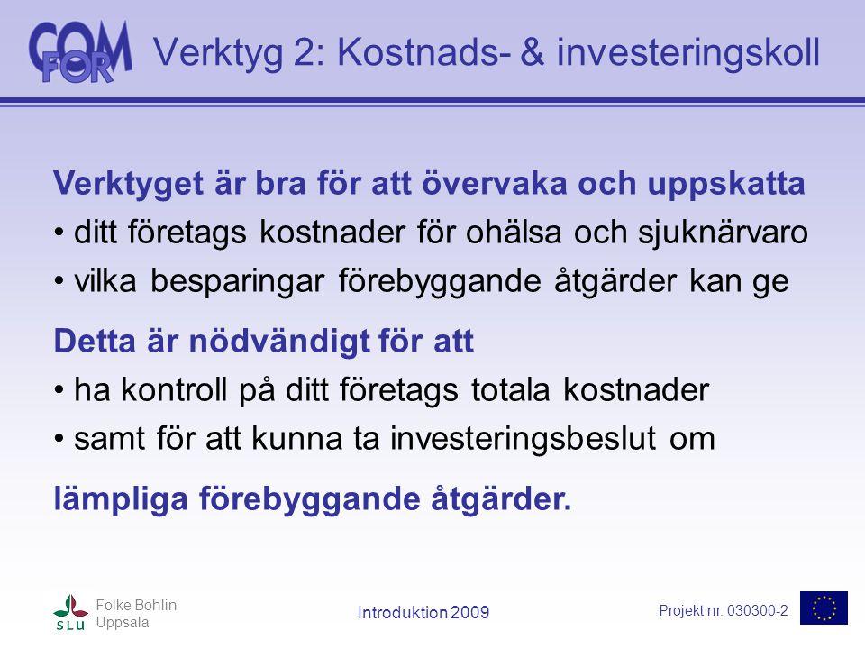Projekt nr. 030300-2 Folke Bohlin Uppsala Introduktion 2009 Verktyg 2: Kostnads- & investeringskoll Verktyget är bra för att övervaka och uppskatta •