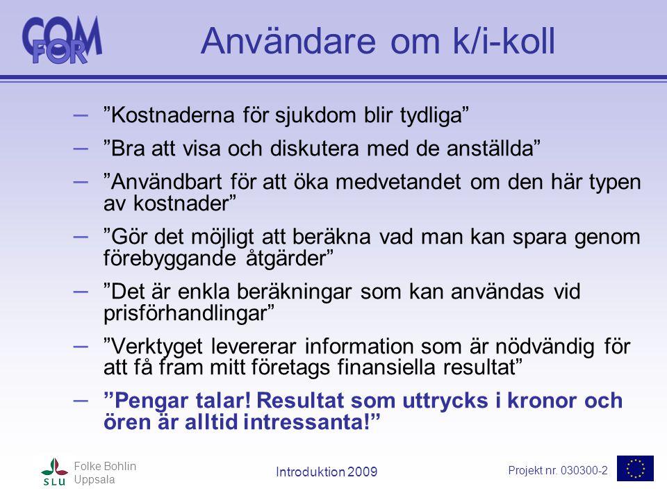 """Projekt nr. 030300-2 Folke Bohlin Uppsala Introduktion 2009 Användare om k/i-koll – """"Kostnaderna för sjukdom blir tydliga"""" – """"Bra att visa och diskute"""