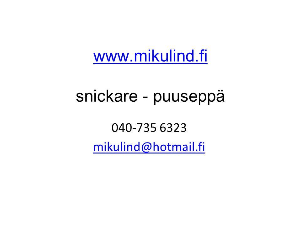 www.mikulind.fi www.mikulind.fi snickare - puuseppä 040-735 6323 mikulind@hotmail.fi