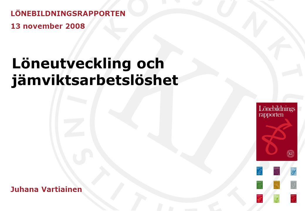 Löneutveckling och jämviktsarbetslöshet LÖNEBILDNINGSRAPPORTEN 13 november 2008 Juhana Vartiainen
