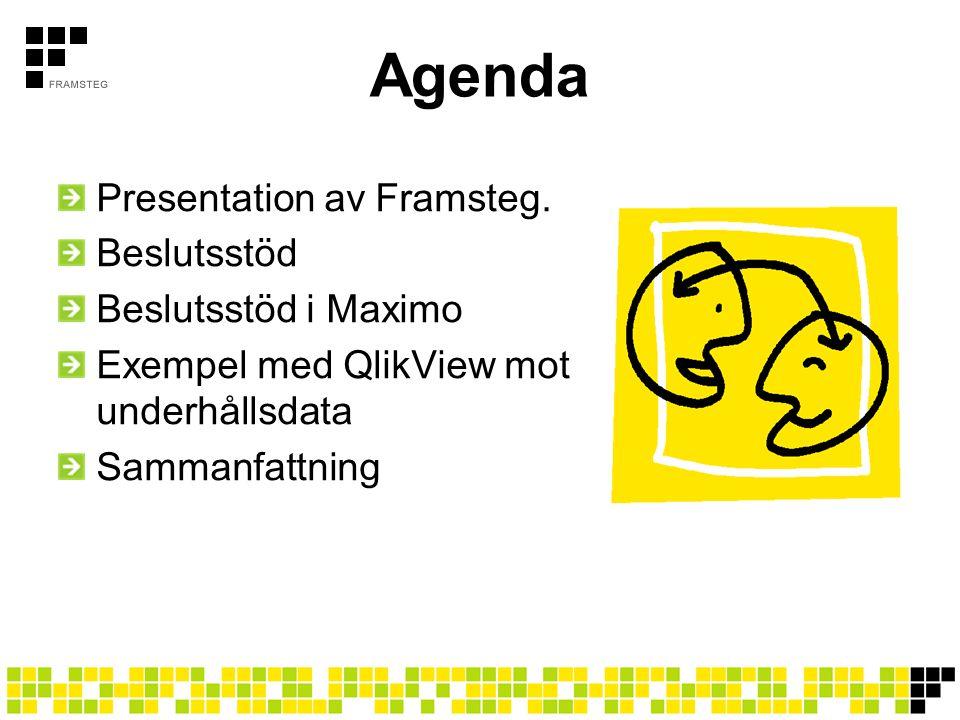 Agenda Presentation av Framsteg. Beslutsstöd Beslutsstöd i Maximo Exempel med QlikView mot underhållsdata Sammanfattning
