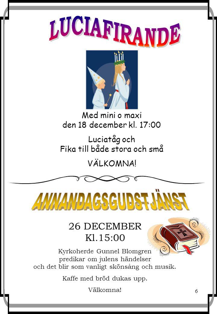 6 26 DECEMBER Kl.15:00 Kyrkoherde Gunnel Blomgren predikar om julens händelser och det blir som vanligt skönsång och musik.