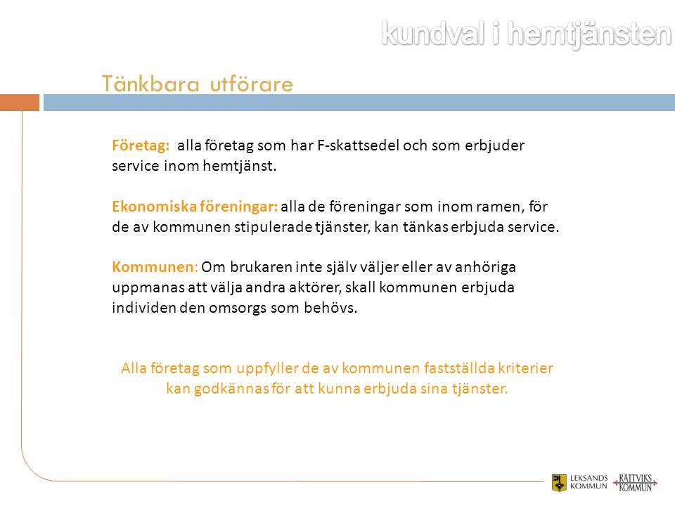 Företag: alla företag som har F-skattsedel och som erbjuder service inom hemtjänst. Ekonomiska föreningar: alla de föreningar som inom ramen, för de a